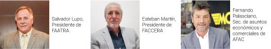 Salvador Lupo, Presidente de FAATRA - Esteban Martín, Presidente de FACCERA - Fernando Palasciano, Sec. de asuntos económicos y comerciales de AFAC