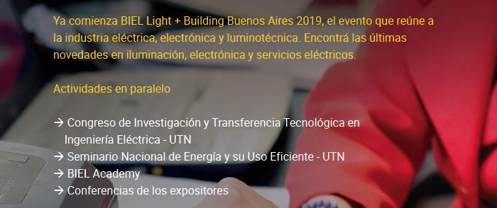 Ya comienza BIEL Light + Building Buenos Aires 2019, el evento que reúne a la industria eléctrica, electrónica y luminotécnica. Encontrá las últimas novedades en iluminación, electrónica y servicios eléctricos. Actividades en paralelo: Congreso de Investigación y Transferencia Tecnológica en Ingeniería Eléctrica - UTN, Seminario Nacional de Energía y su Uso Eficiente - UTN, BIEL Academy y Conferencias de los expositores