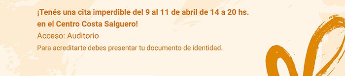 ¡Tenés una cita imperdible del 9 al 11 de abril de 14 a 20 hs. en el Centro Costa Salguero! Acceso: Auditorio. Para acreditarte debes presentar tu documento de identidad.