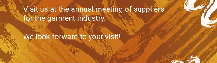 Visit us at the annual meeting of suppliers for the garment industry. We look forward to your visit!